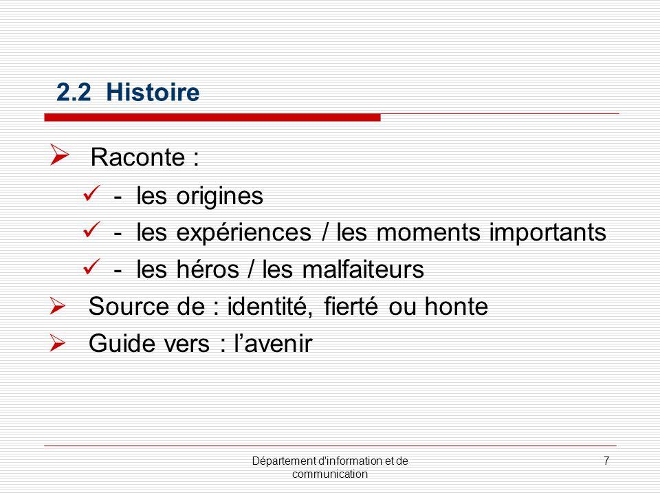 Département d'information et de communication 7 2.2 Histoire Raconte : - les origines - les expériences / les moments importants - les héros / les mal