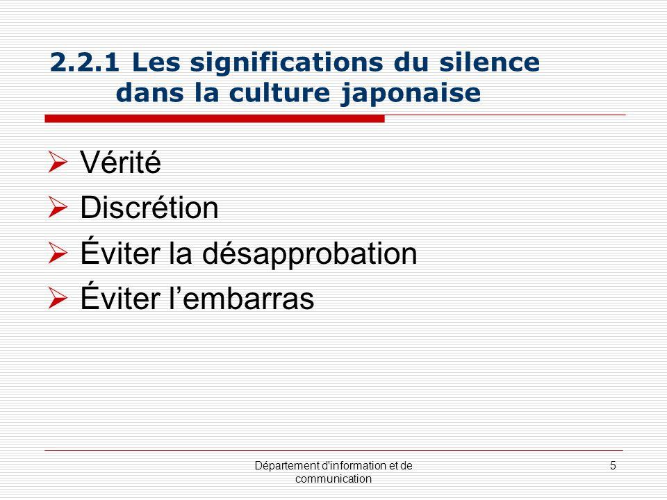 Département d'information et de communication 5 2.2.1 Les significations du silence dans la culture japonaise Vérité Discrétion Éviter la désapprobati