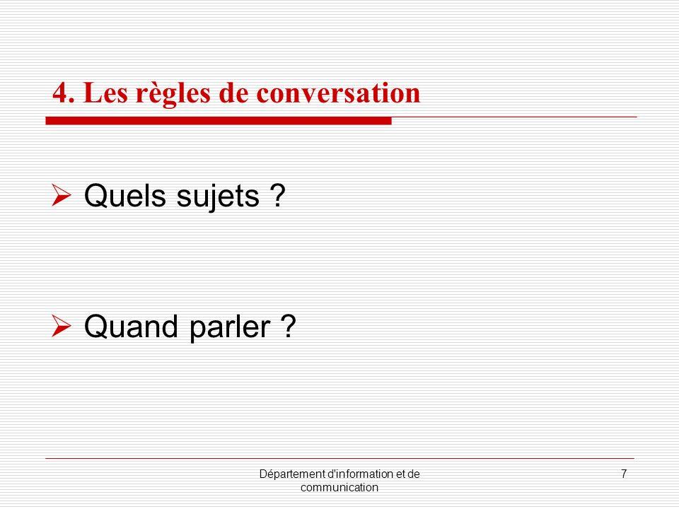 Département d'information et de communication 7 4. Les règles de conversation Quels sujets ? Quand parler ?