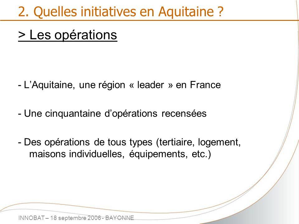 INNOBAT – 18 septembre 2006 - BAYONNE 2. Quelles initiatives en Aquitaine ? > Les opérations - LAquitaine, une région « leader » en France - Une cinqu