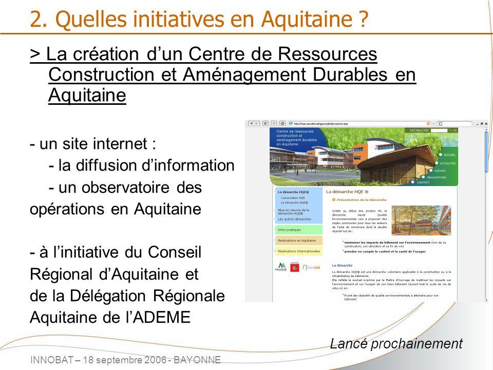 INNOBAT – 18 septembre 2006 - BAYONNE 2. Quelles initiatives en Aquitaine ? > La création dun Centre de Ressources Construction et Aménagement Durable