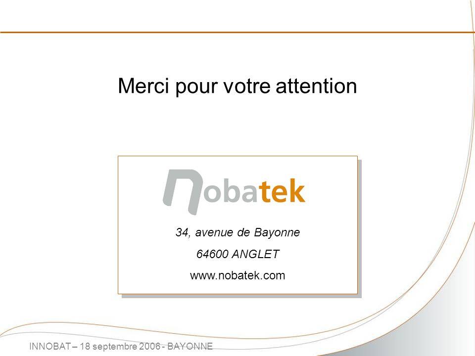 INNOBAT – 18 septembre 2006 - BAYONNE Merci pour votre attention 34, avenue de Bayonne 64600 ANGLET www.nobatek.com