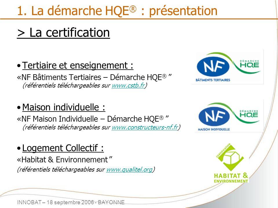 INNOBAT – 18 septembre 2006 - BAYONNE 1. La démarche HQE ® : présentation > La certification Tertiaire et enseignement : «NF Bâtiments Tertiaires – Dé