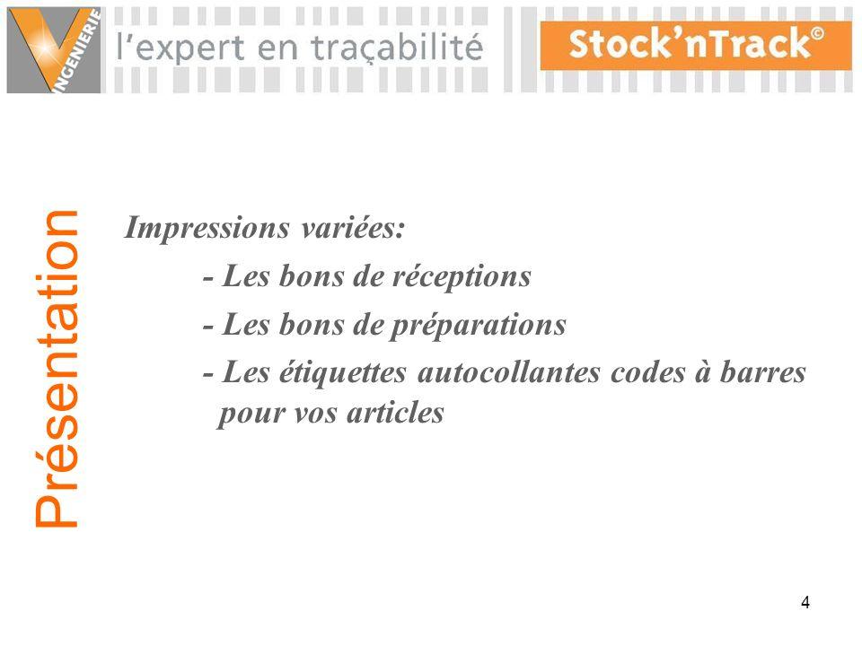 4 Impressions variées: - Les bons de réceptions - Les bons de préparations - Les étiquettes autocollantes codes à barres pour vos articles Présentation