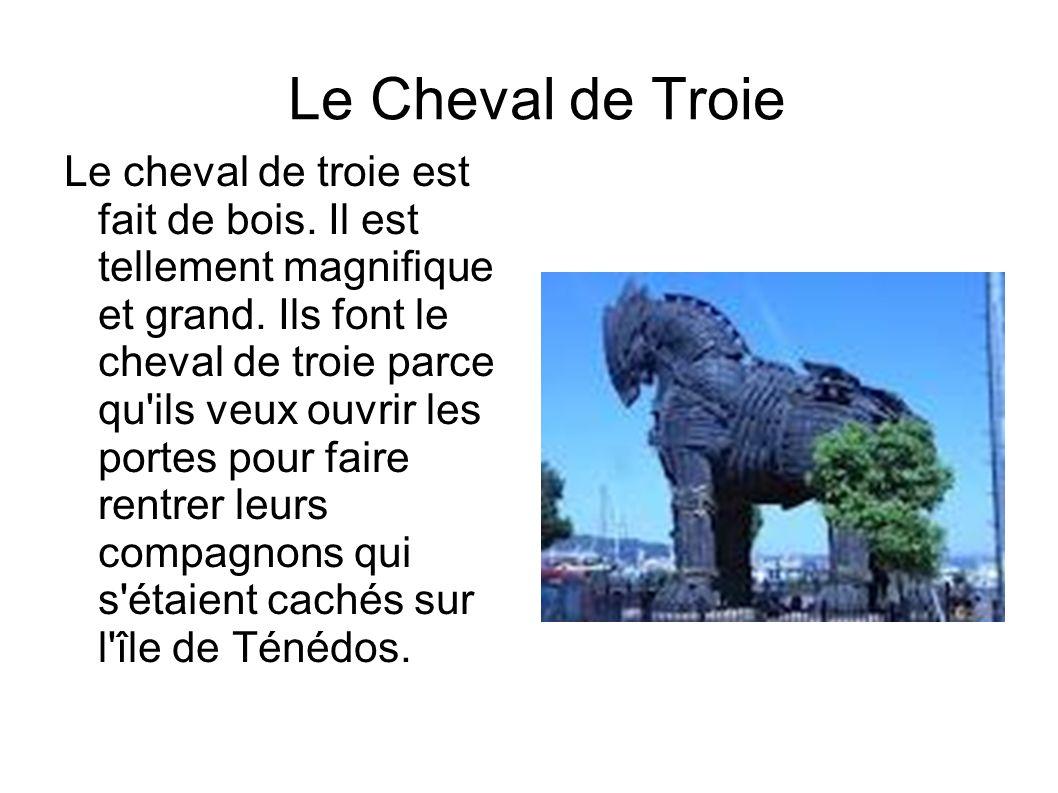 Le Cheval de Troie Le cheval de troie est fait de bois.