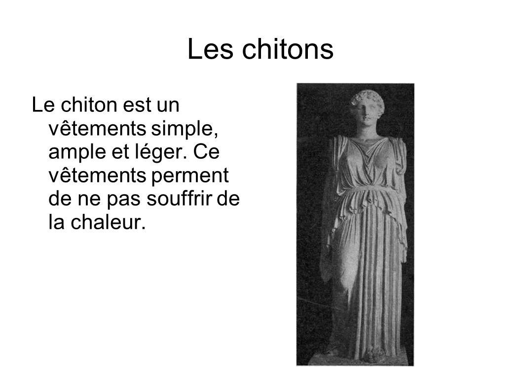 Les chitons Le chiton est un vêtements simple, ample et léger.