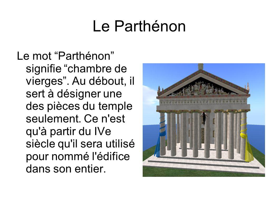 Le Parthénon Le mot Parthénon signifie chambre de vierges.