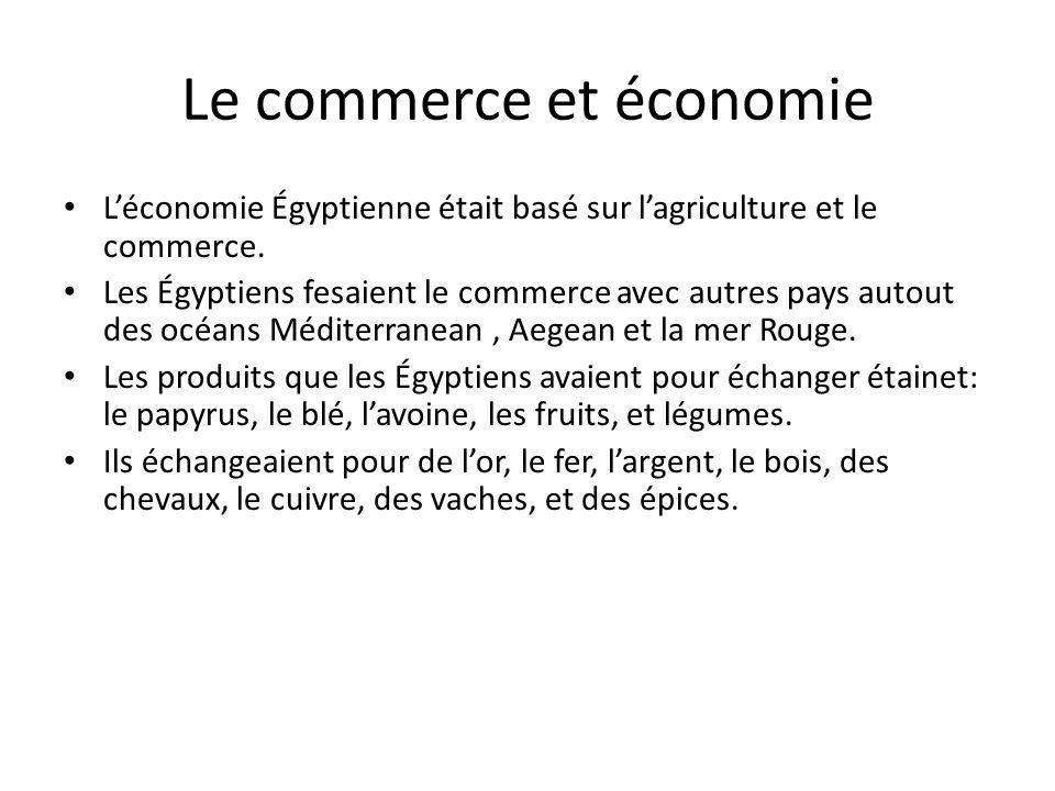 Le commerce et économie Léconomie Égyptienne était basé sur lagriculture et le commerce. Les Égyptiens fesaient le commerce avec autres pays autout de