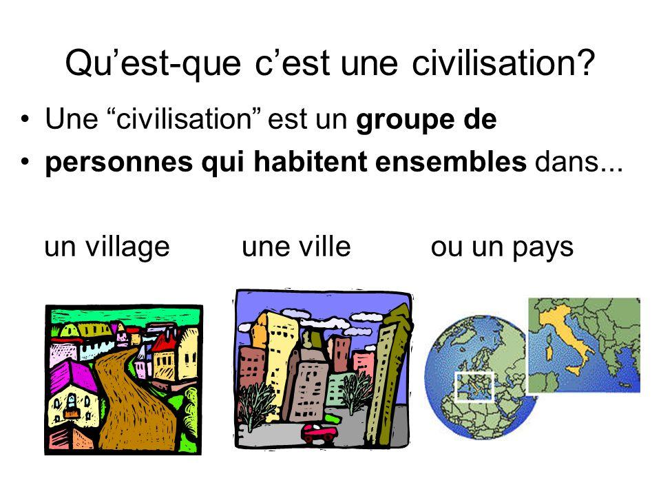 Quest-que cest une civilisation? Une civilisation est un groupe de personnes qui habitent ensembles dans... un village une ville ou un pays