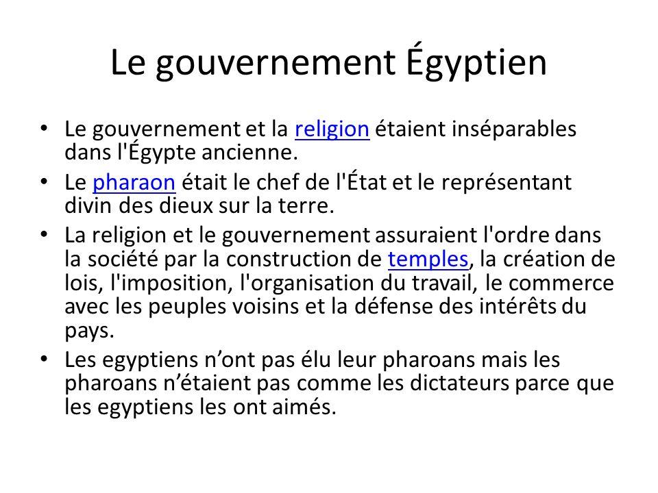 Le gouvernement Égyptien Le gouvernement et la religion étaient inséparables dans l'Égypte ancienne.religion Le pharaon était le chef de l'État et le