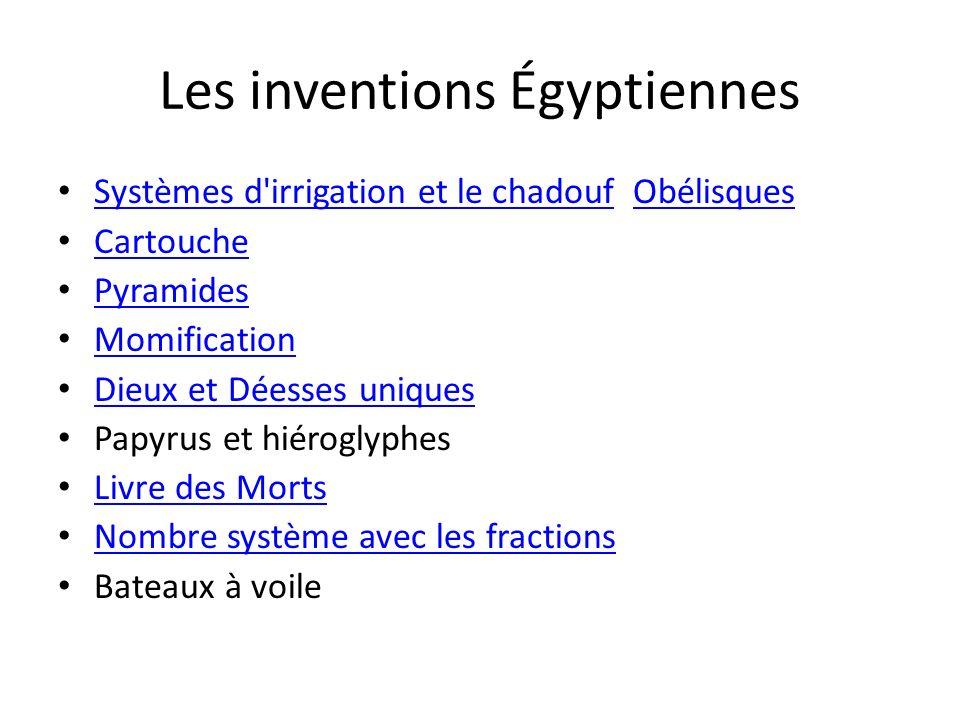 Les inventions Égyptiennes Systèmes d'irrigation et le chadouf Obélisques Systèmes d'irrigation et le chadoufObélisques Cartouche Pyramides Momificati