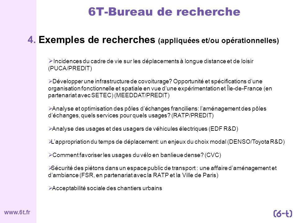 www.6t.fr 4. Exemples de recherches (appliquées et/ou opérationnelles) 6T-Bureau de recherche Incidences du cadre de vie sur les déplacements à longue