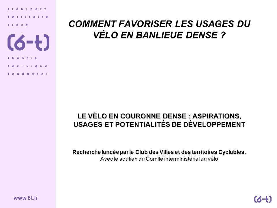 www.6t.fr COMMENT FAVORISER LES USAGES DU VÉLO EN BANLIEUE DENSE ? LE VÉLO EN COURONNE DENSE : ASPIRATIONS, USAGES ET POTENTIALITÉS DE DÉVELOPPEMENT R
