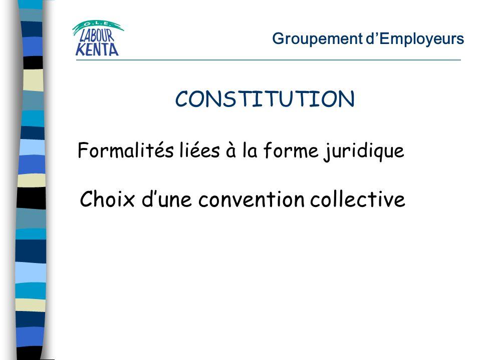 Groupement dEmployeurs Formalités liées à la forme juridique Choix dune convention collective CONSTITUTION