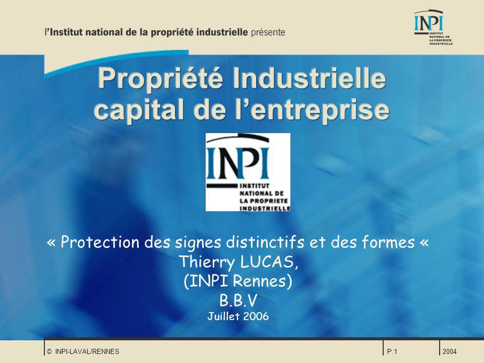 2004© INPI-LAVAL/RENNESP.1 « Protection des signes distinctifs et des formes « Thierry LUCAS, (INPI Rennes) B.B.V Juillet 2006