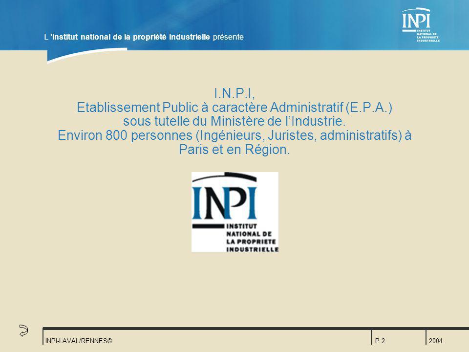 2004 INPI-LAVAL/RENNES©P.2 I.N.P.I, Etablissement Public à caractère Administratif (E.P.A.) sous tutelle du Ministère de lIndustrie. Environ 800 perso