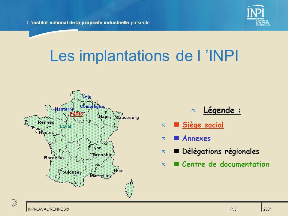 2004 INPI-LAVAL/RENNES©P.3 Les implantations de l INPI ã Légende : ã Siège social ã Annexes ã Délégations régionales ã Centre de documentation ã L ins