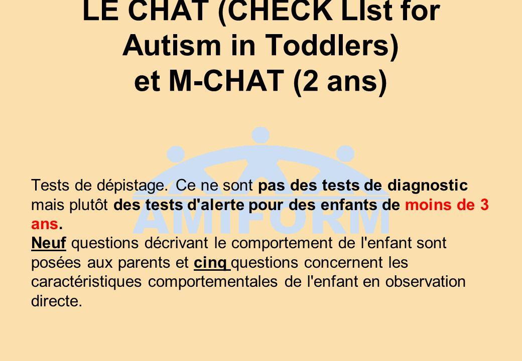 LE CHAT (CHECK LIst for Autism in Toddlers) et M-CHAT (2 ans) Tests de dépistage. Ce ne sont pas des tests de diagnostic mais plutôt des tests d'alert