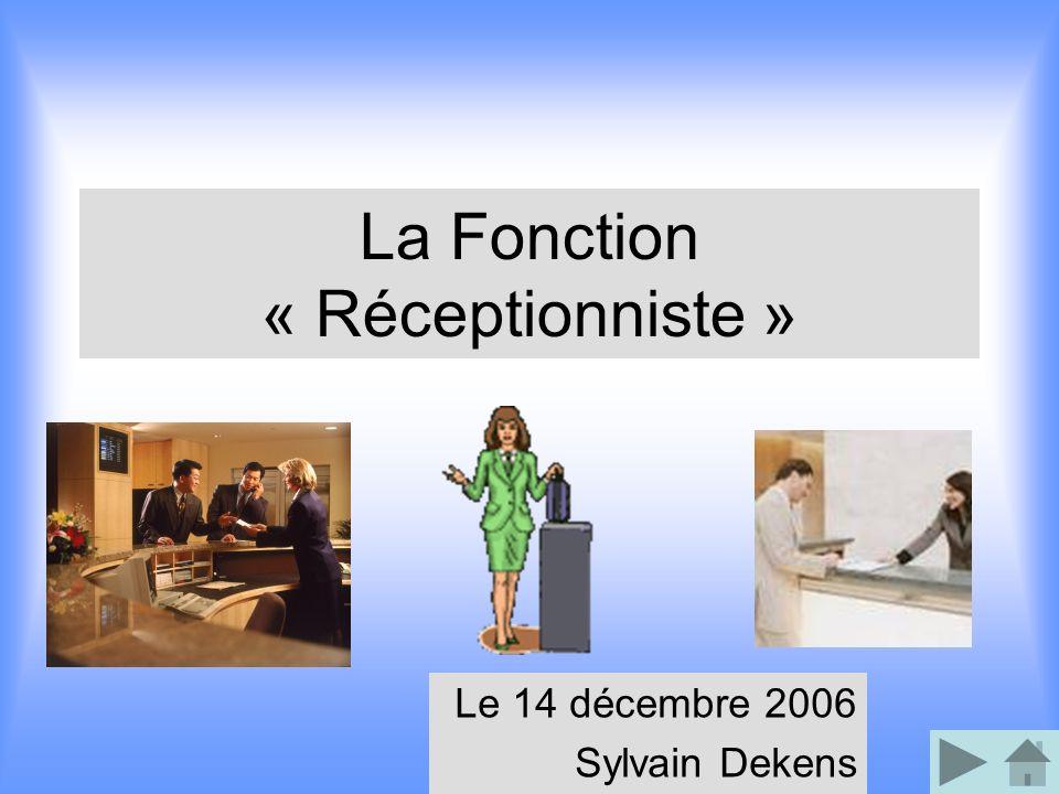 La Fonction « Réceptionniste » Le 14 décembre 2006 Sylvain Dekens