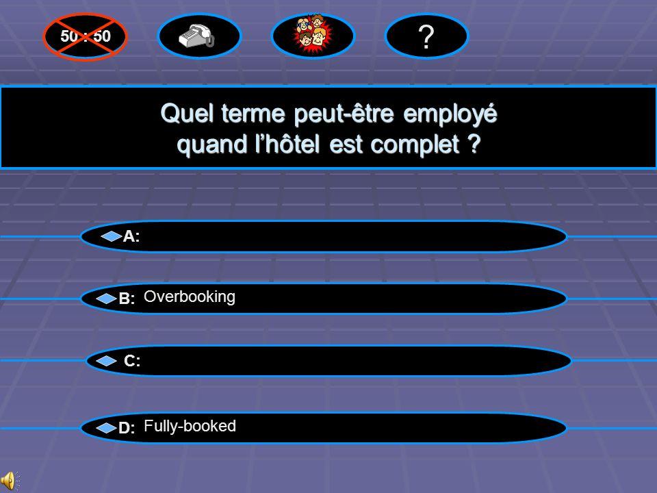 Bravo !! A: B: C: D: 50 : 50 ? Overbooking Questions suivantes suivantes