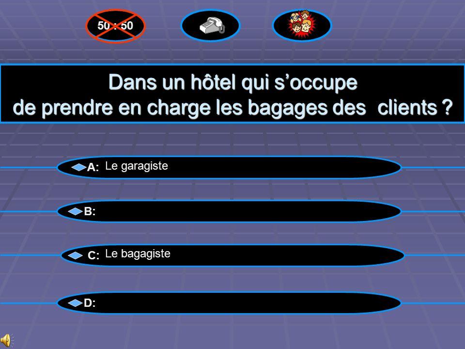 Bravo !!! A: B: C: D: 50 : 50 Le bagagiste Questions suivantes suivantes