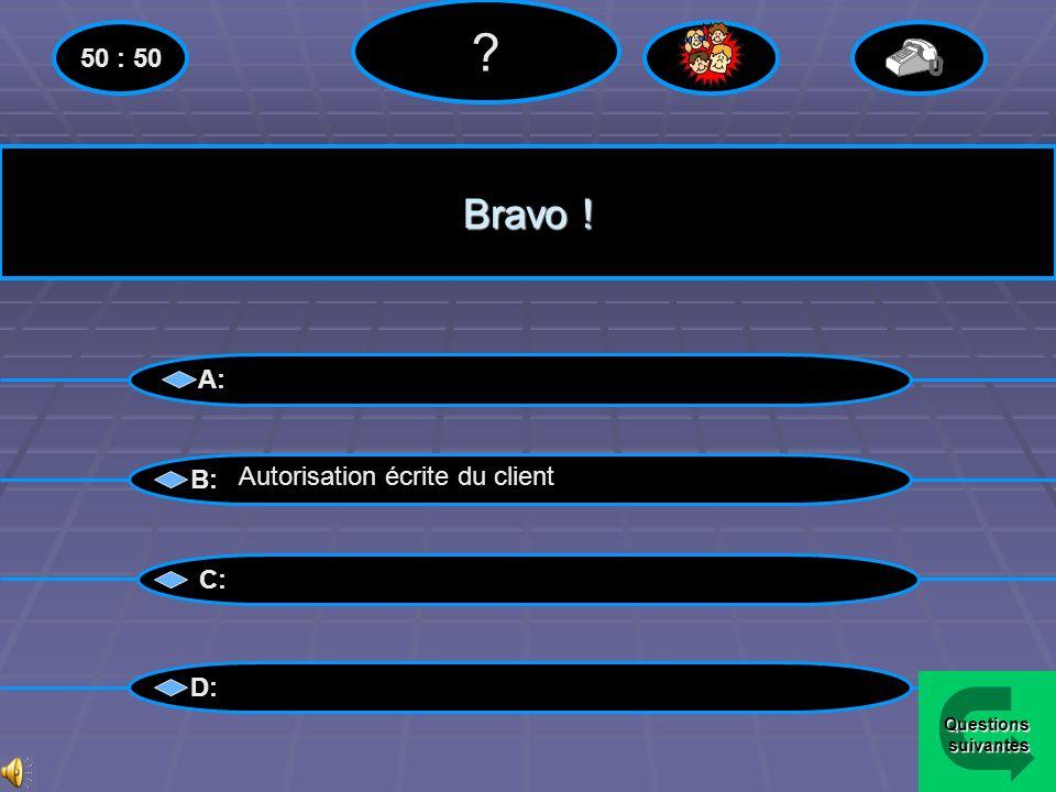 Perdu !! A: B: C: D: 50 : 50 Autorisation écrite du client Menu