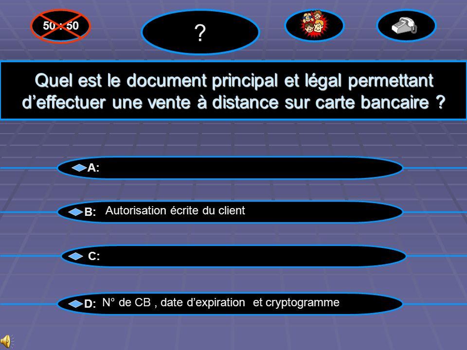 Bravo ! A: B: C: D: ? Autorisation écrite du client 50 : 50 Questions suivantes suivantes