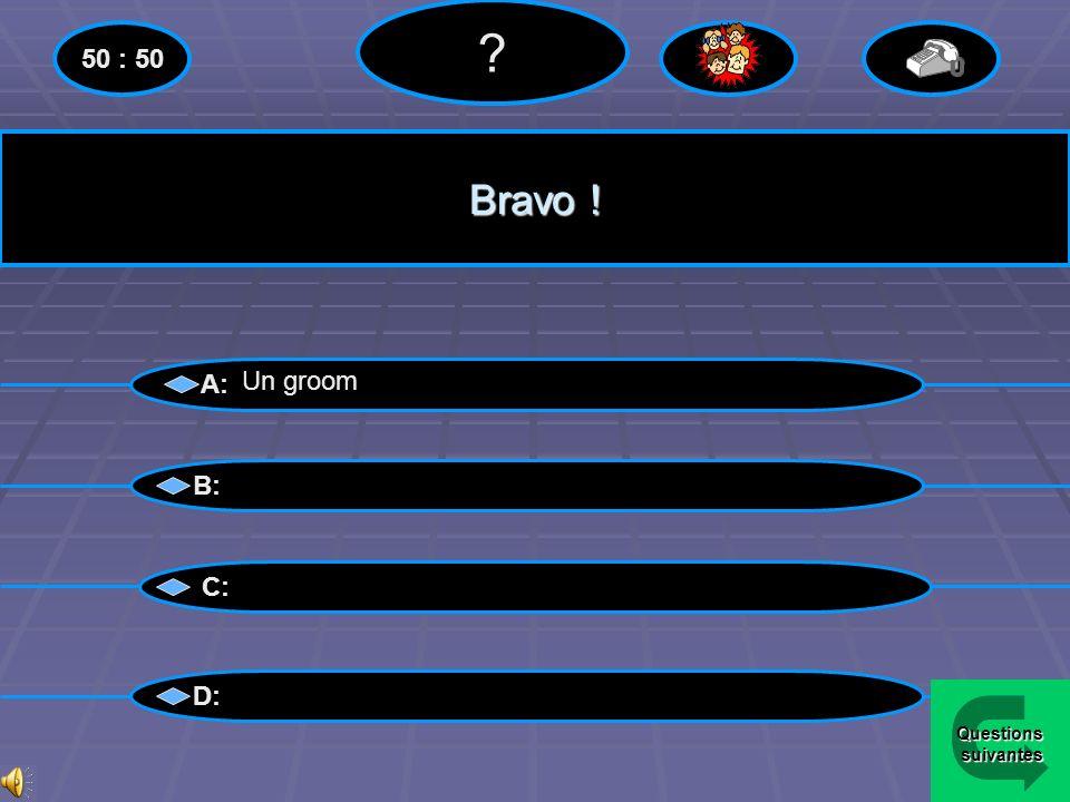 Perdu !! A: B: C: D: 50 : 50 Un groom Menu