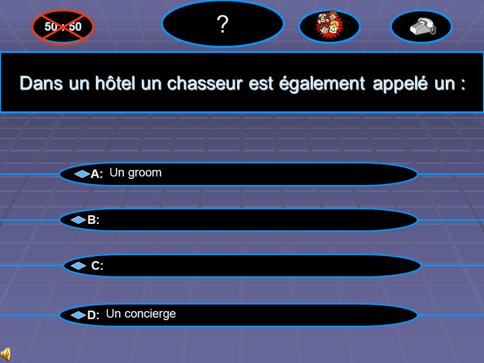 Bravo ! A: B: C: D: ? Un groom 50 : 50 Questions suivantes suivantes