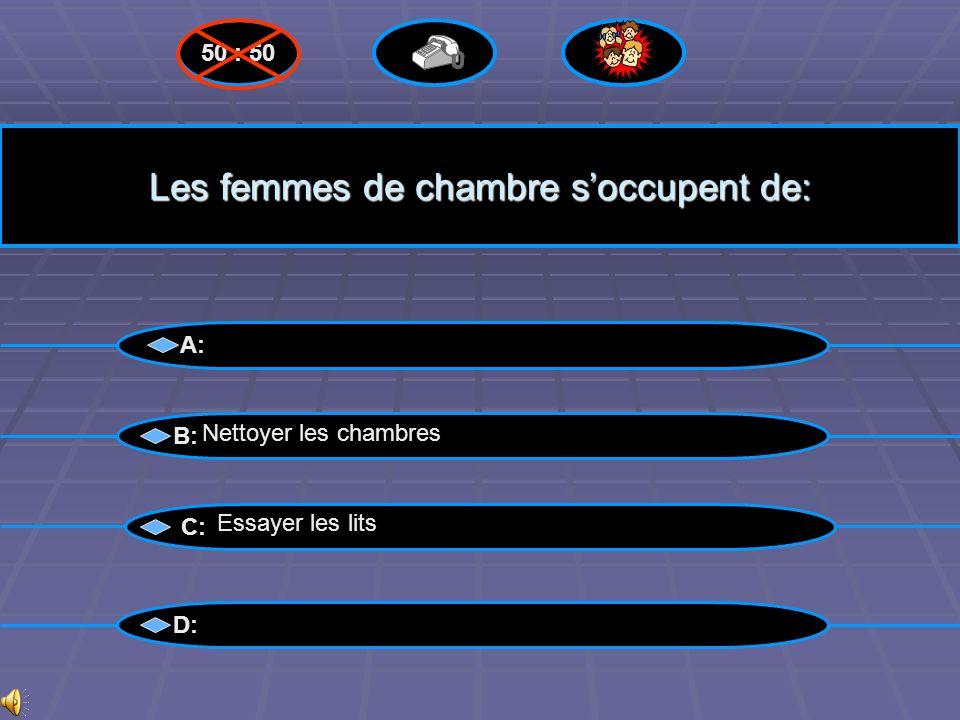 Bravo ! A: B: C: D: 50 : 50 Nettoyer les chambres Questions suivantes suivantes