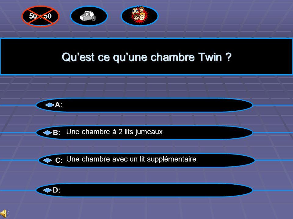 Bravo ! A: B: C: D: 50 : 50 Une chambre à 2 lits jumeaux Questions suivantes suivantes