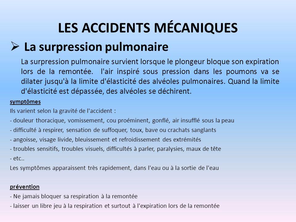 LES ACCIDENTS MÉCANIQUES La surpression pulmonaire La surpression pulmonaire survient lorsque le plongeur bloque son expiration lors de la remontée. l