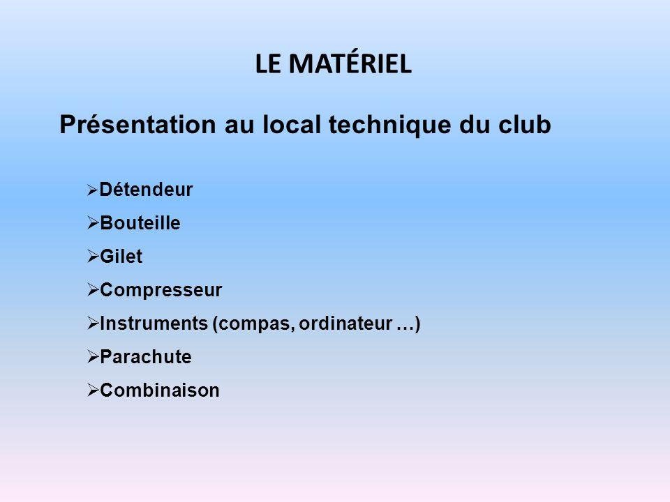 LE MATÉRIEL Présentation au local technique du club Détendeur Bouteille Gilet Compresseur Instruments (compas, ordinateur …) Parachute Combinaison