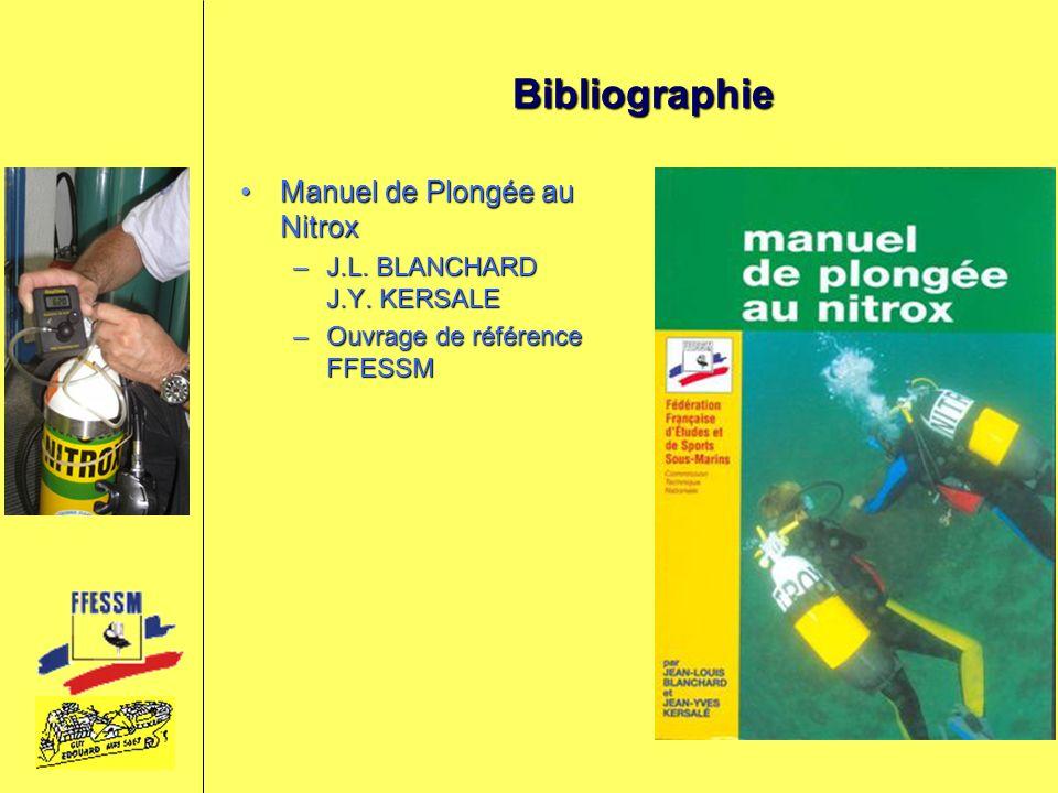 Bibliographie Manuel de Plongée au NitroxManuel de Plongée au Nitrox –J.L. BLANCHARD J.Y. KERSALE –Ouvrage de référence FFESSM