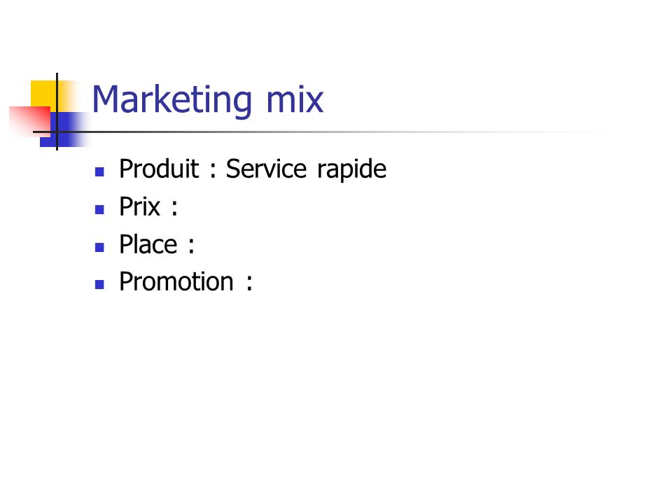 Marketing mix Produit : Service rapide Prix : Place : Promotion :