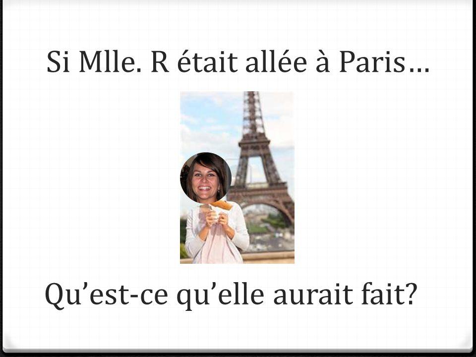 Si Mlle. R était allée à Paris… Quest-ce quelle aurait fait?