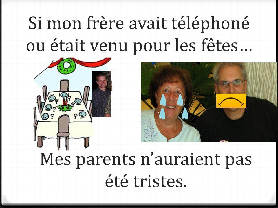 Si mon frère avait téléphoné ou était venu pour les fêtes… Mes parents nauraient pas été tristes.