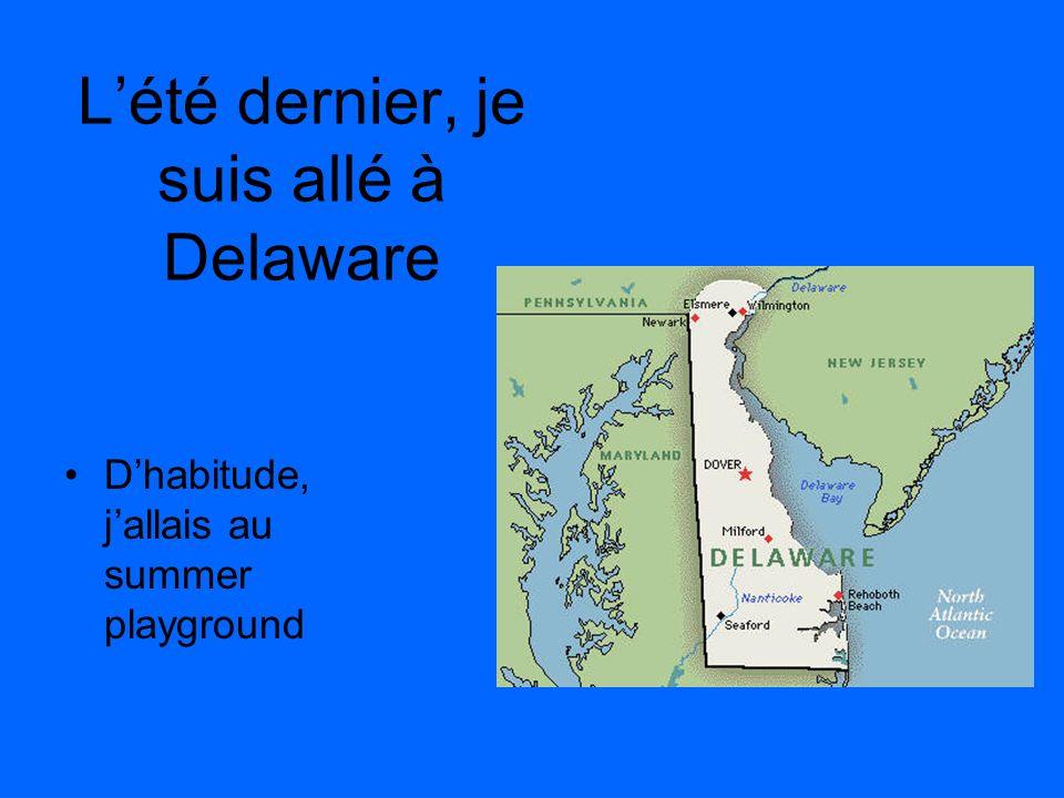 Lété dernier, je suis allé à Delaware Dhabitude, jallais au summer playground