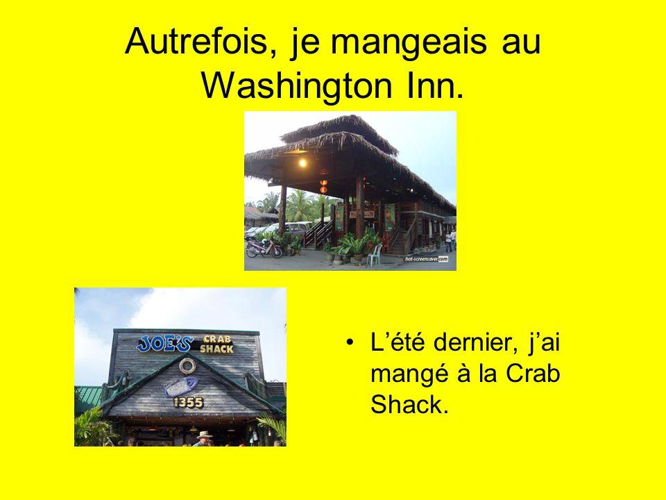 Autrefois, je mangeais au Washington Inn. Lété dernier, jai mangé à la Crab Shack.