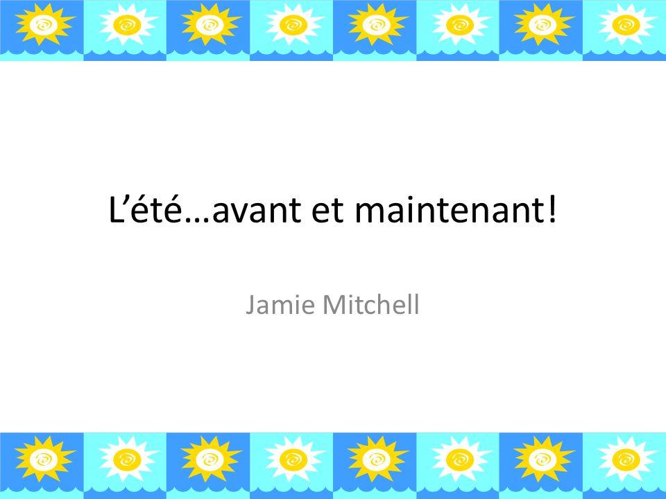 Lété…avant et maintenant! Jamie Mitchell