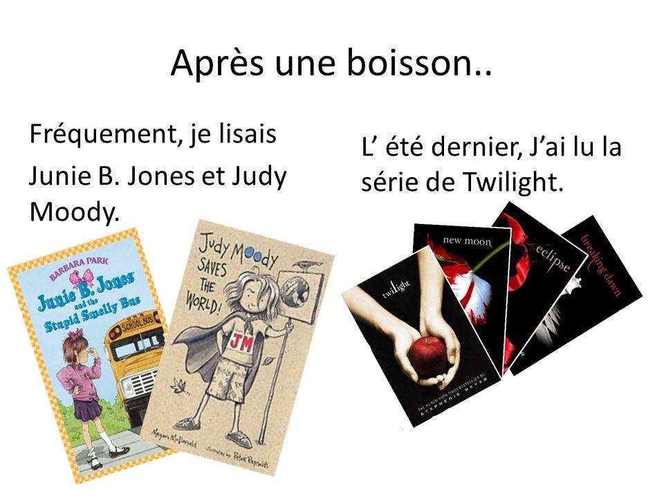 Après une boisson.. Fréquement, je lisais Junie B. Jones et Judy Moody. L été dernier, Jai lu la série de Twilight.