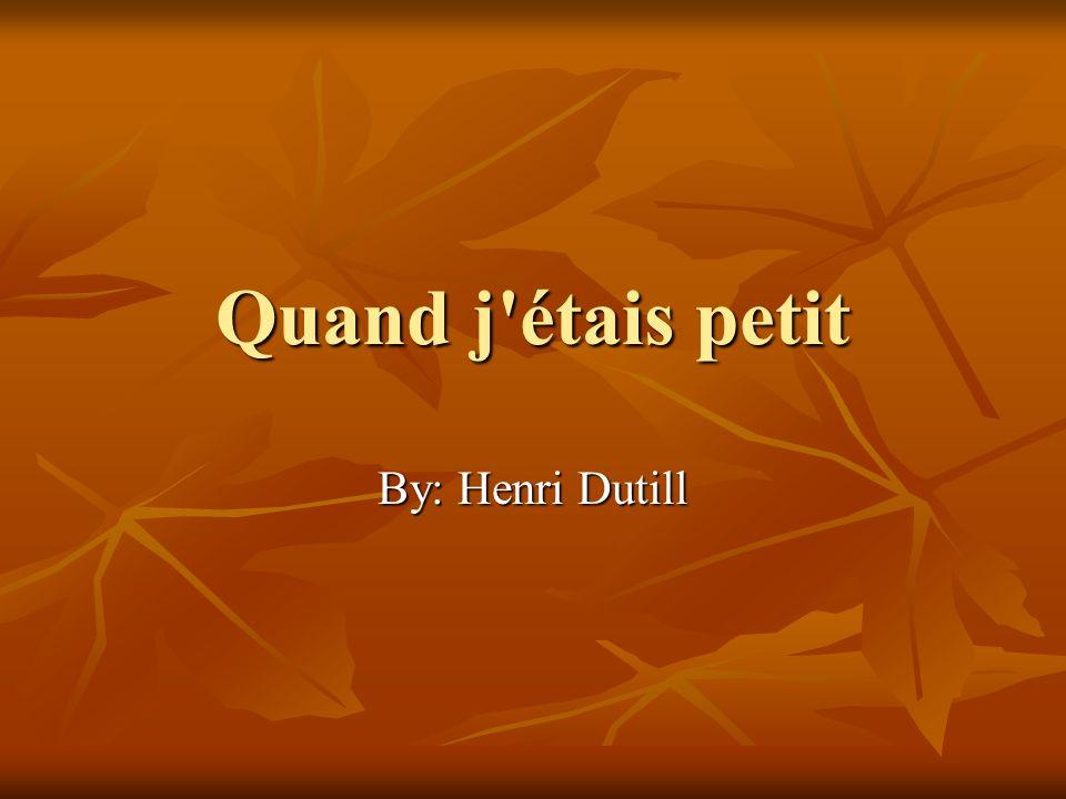 Quand j étais petit By: Henri Dutill