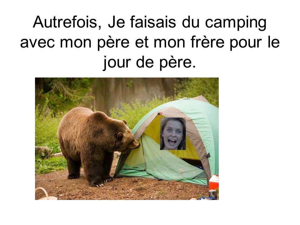 Autrefois, Je faisais du camping avec mon père et mon frère pour le jour de père.