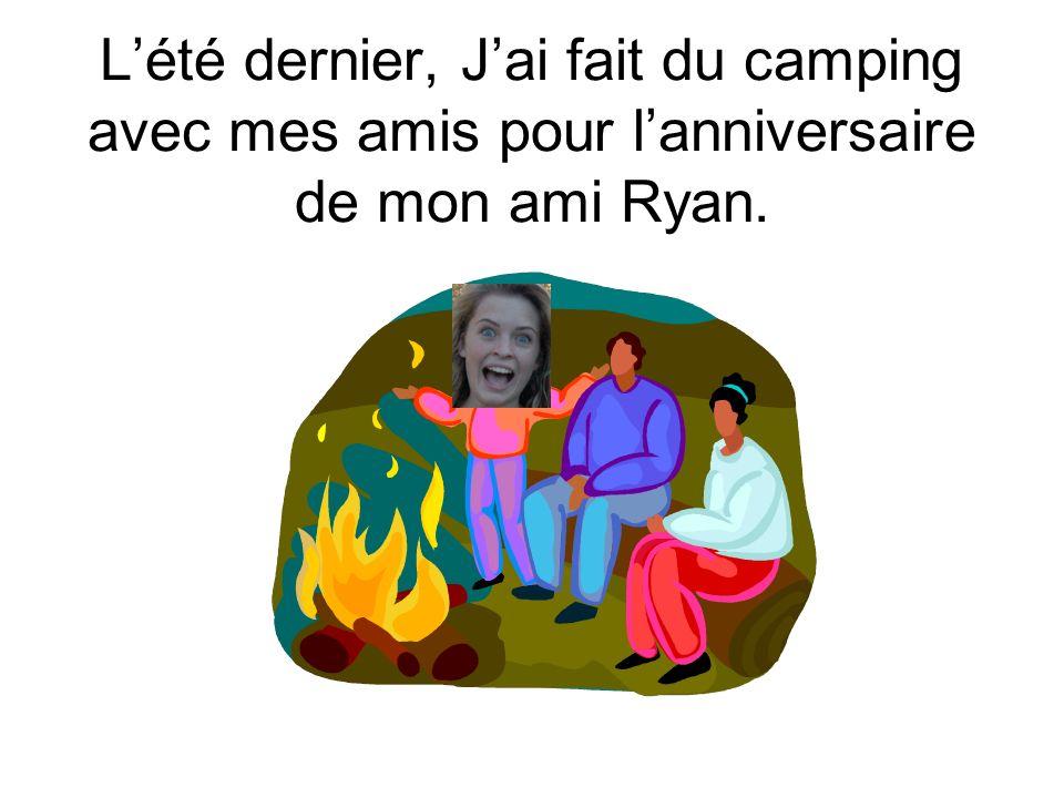 Lété dernier, Jai fait du camping avec mes amis pour lanniversaire de mon ami Ryan.