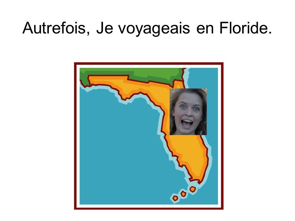Autrefois, Je voyageais en Floride.