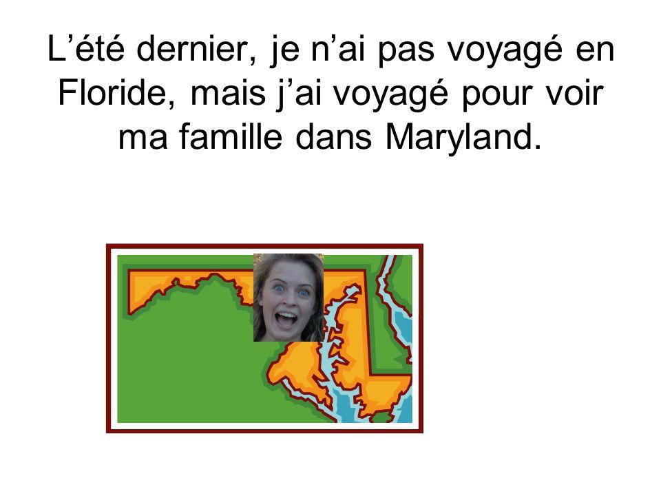 Lété dernier, je nai pas voyagé en Floride, mais jai voyagé pour voir ma famille dans Maryland.