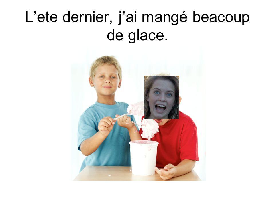 Lete dernier, jai mangé beacoup de glace.