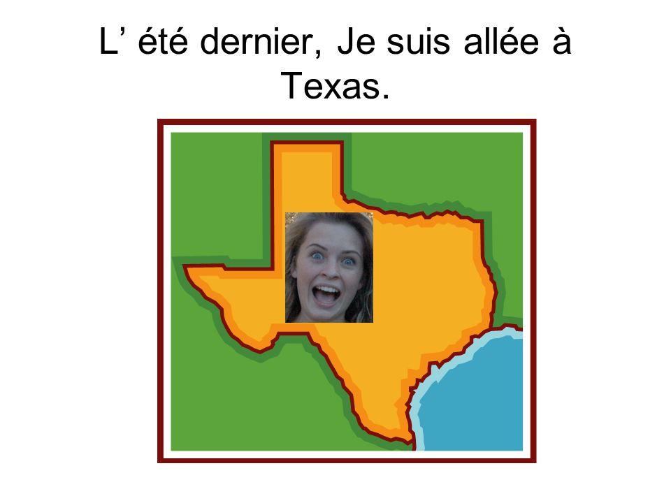 L été dernier, Je suis allée à Texas.