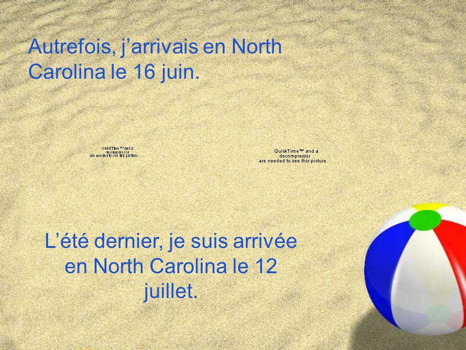 Autrefois, jarrivais en North Carolina le 16 juin.