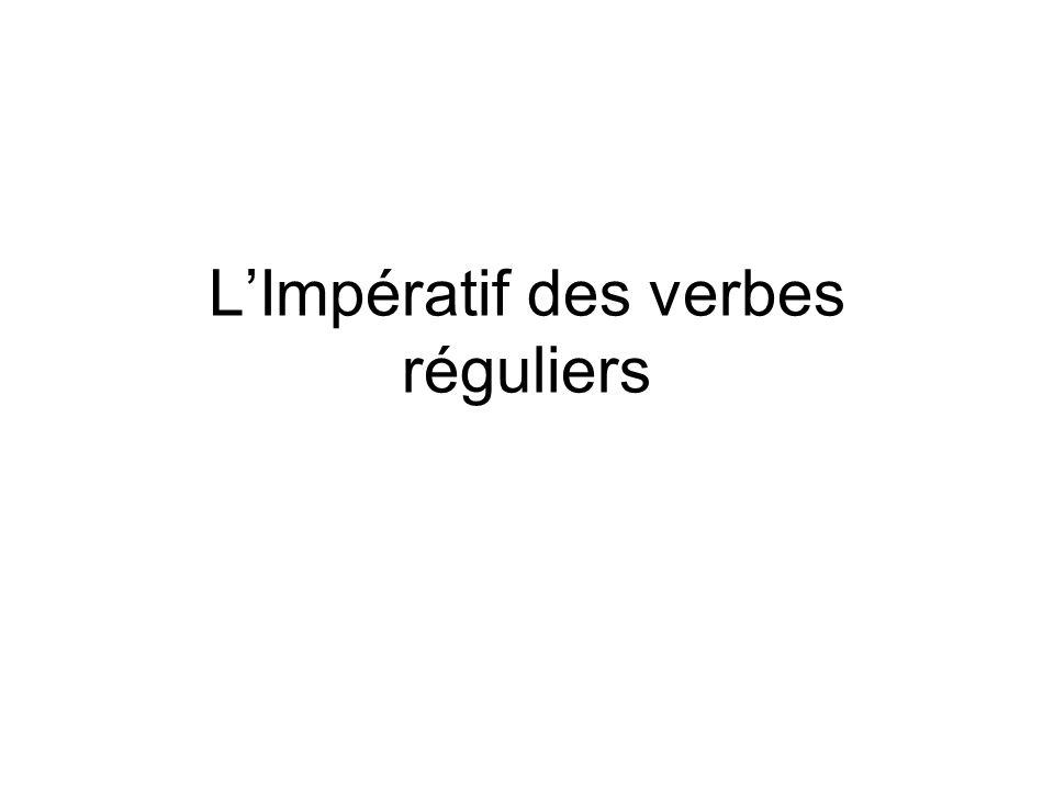 LImpératif des verbes réguliers